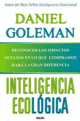 Inteligencia ecologica/ Ecological Intelligence By Goleman, Daniel/ Martinez, Elia Olvera (TRN)